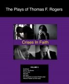 The Plays of Thomas F. Rogers Volume 3: Crises In Faith